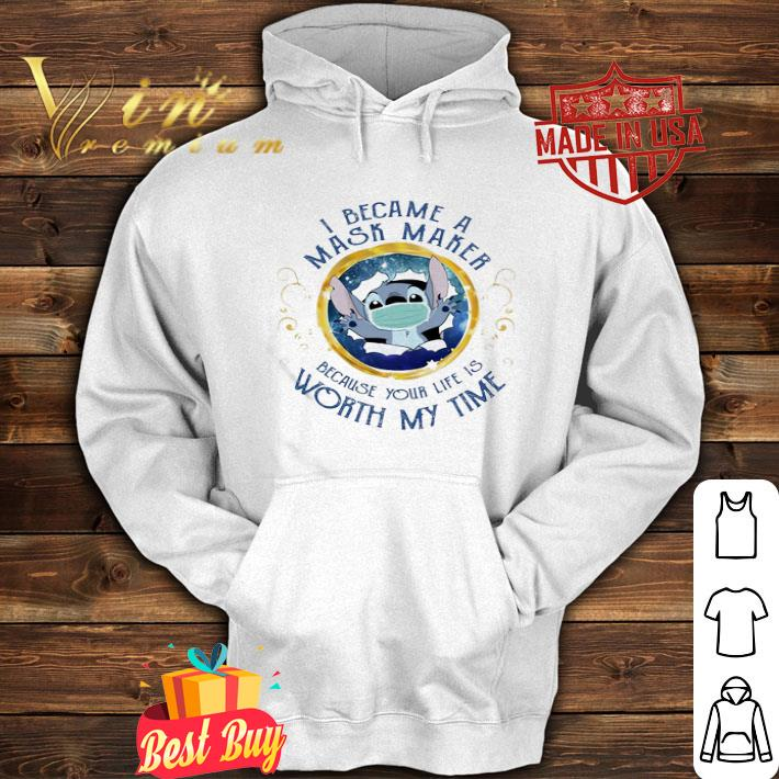Stitch i became a mask maker because your life is worth my time shirt