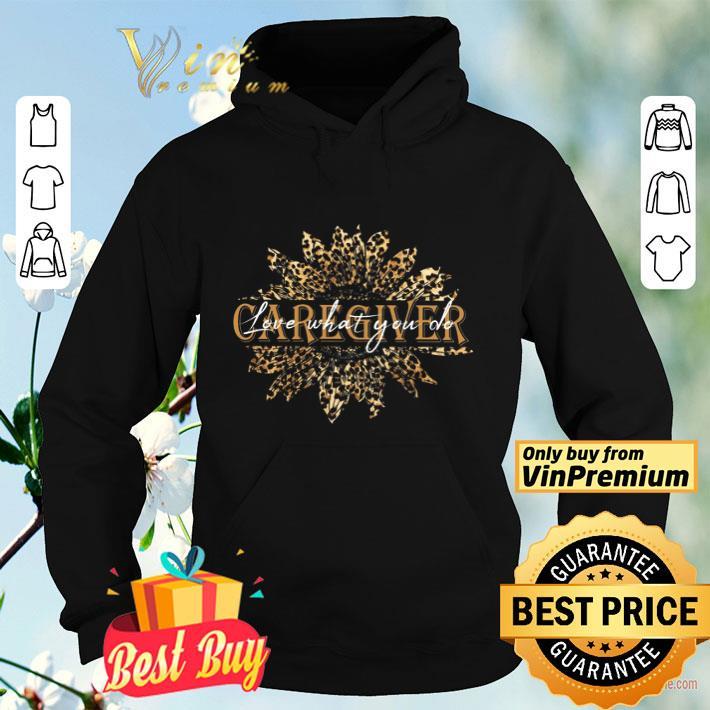Sunflower Leopard Caregiver Love What You Do shirt
