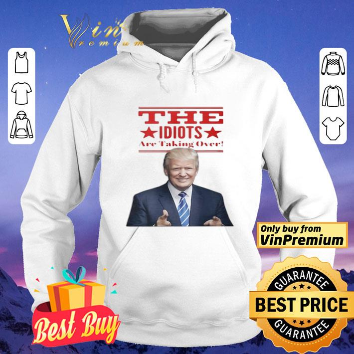 The Idiots Are Taking Over Donald Trump shirt 4 1 - The Idiots Are Taking Over Donald Trump shirt