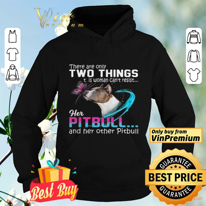 They Are Only Two Things It Is Woman Can t Resist Her Pitbull And Her Other Pitbull shirt 4 - They Are Only Two Things It Is Woman Can't Resist Her Pitbull And Her Other Pitbull shirt