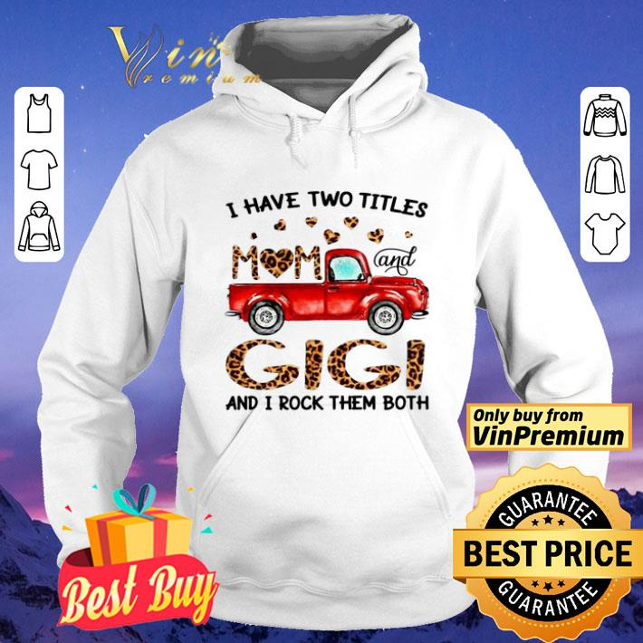 Truck I have two titles mom and Gigi and I rock them both shirt 4 - Truck I have two titles mom and Gigi and I rock them both shirt