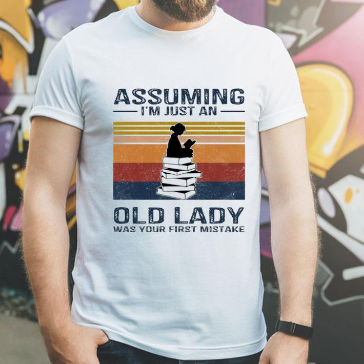 Vintage Books Girl Assuming I'm Just An Old Lady Was Your First Mistake shirt