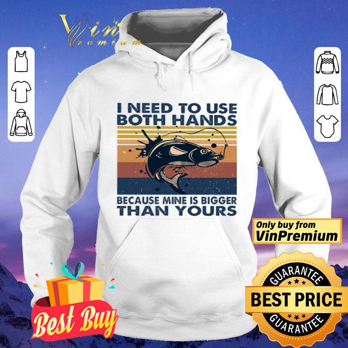Vintage Fishing I need to use both hands because mine is bigger than yours shirt