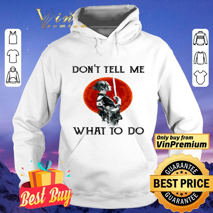 Women Samurai Warriors Don't Tell Me What To Do shirt