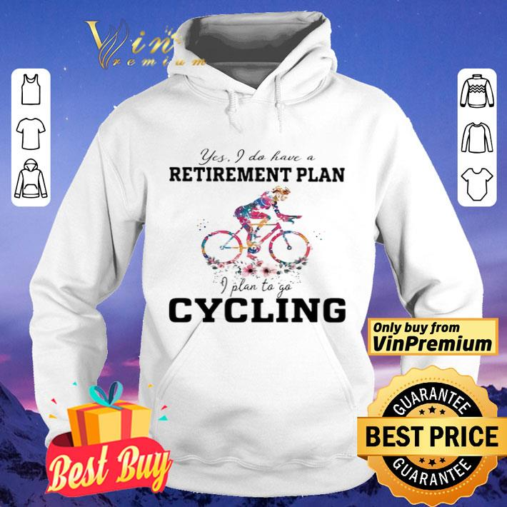 Yes I Do Have A Retirement Plan I Plan To Go Cycling shirt 4 - Yes I Do Have A Retirement Plan I Plan To Go Cycling shirt