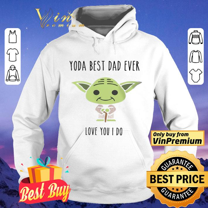 Yoda Best Dad Ever Love You I Do shirt