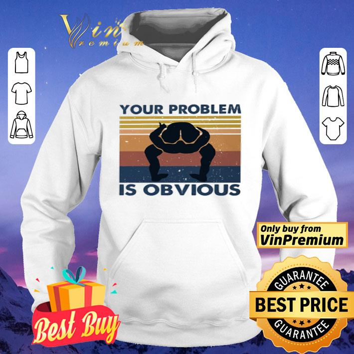 Your problem is obvious vintage shirt 4 - Your problem is obvious vintage shirt