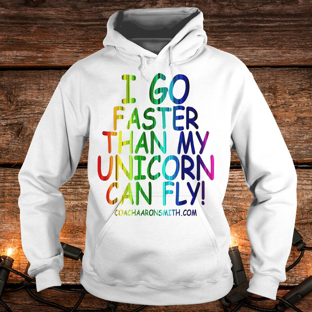 I go faster than my unicorn can fly shirt