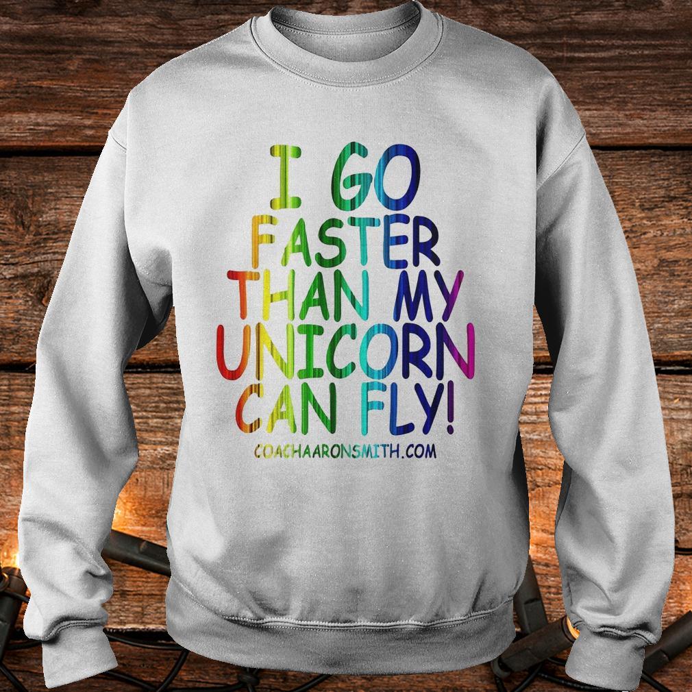 I go faster than my unicorn can fly shirt Sweatshirt Unisex