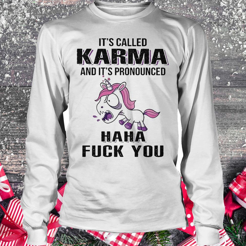 It's called Karma and it's pronounced haha fuck you unicorn shirt Longsleeve Tee Unisex