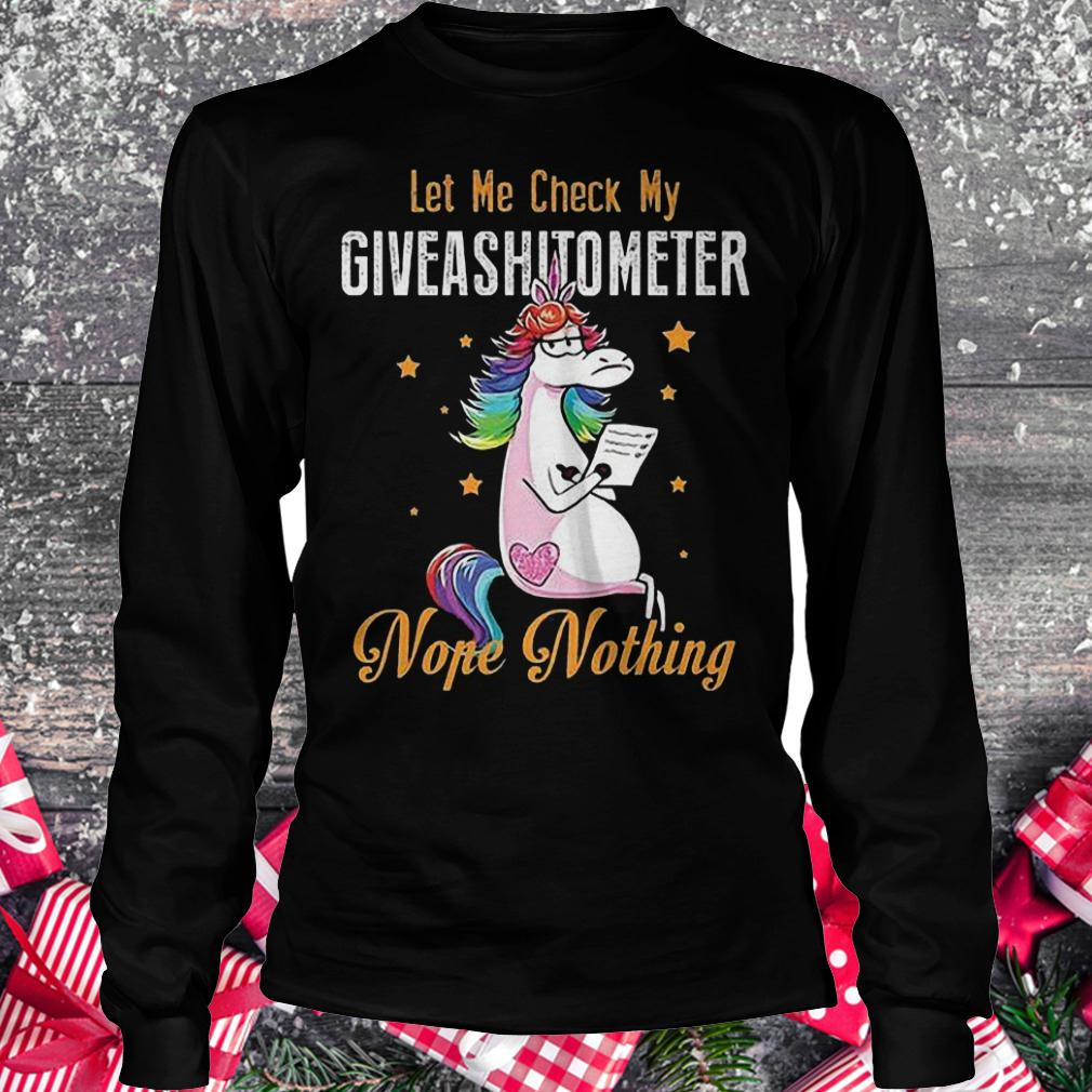 Let me check my giveashitometer nope nothing unicorn shirt Longsleeve Tee Unisex