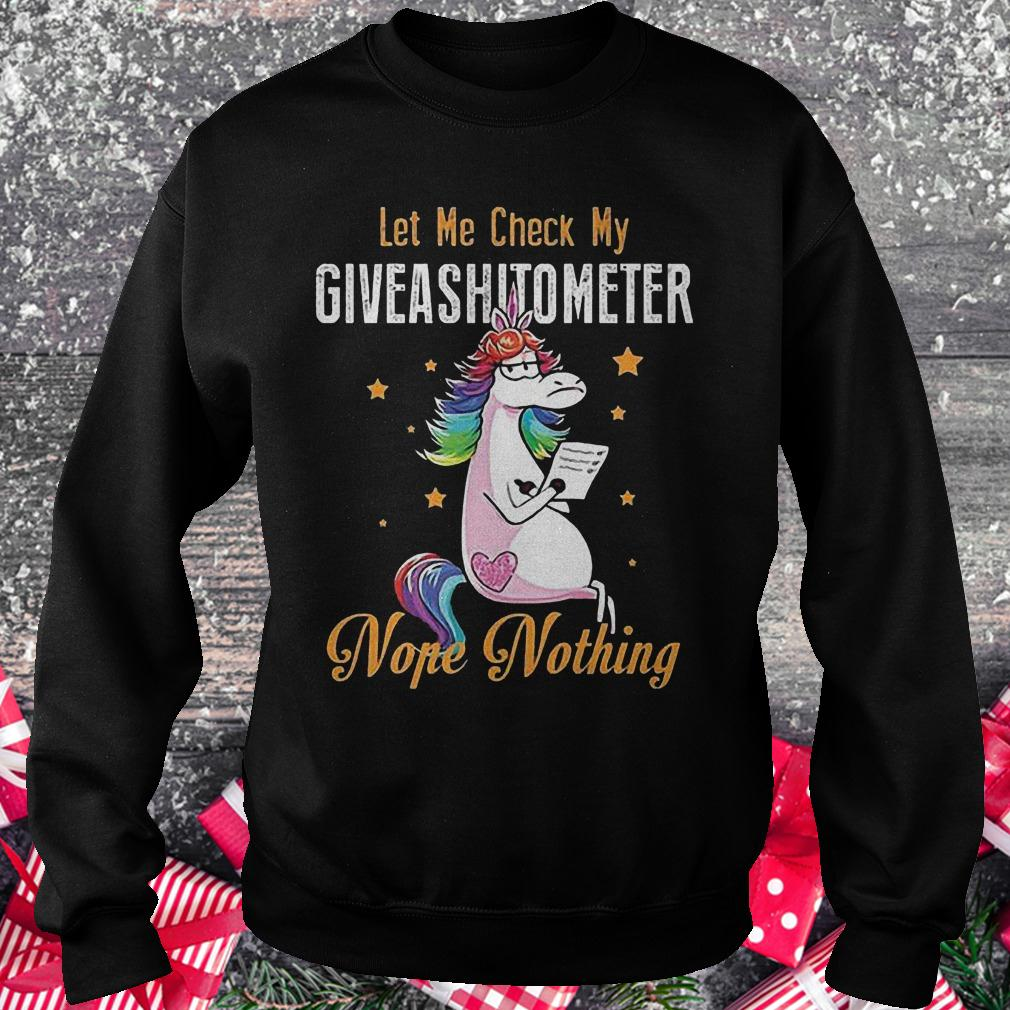 Let me check my giveashitometer nope nothing unicorn shirt Sweatshirt Unisex