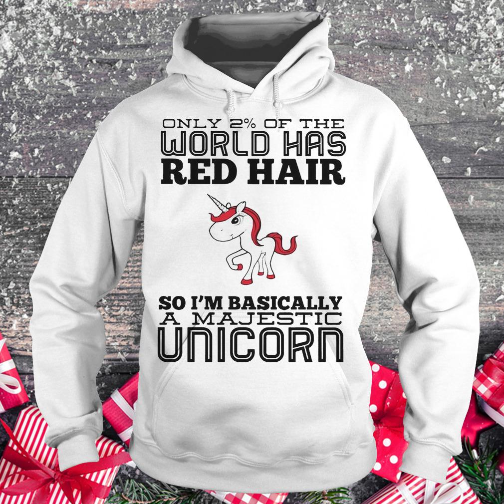 Only 2% of the world has red hair so basically i'm a majestic unicorn shirt Hoodie