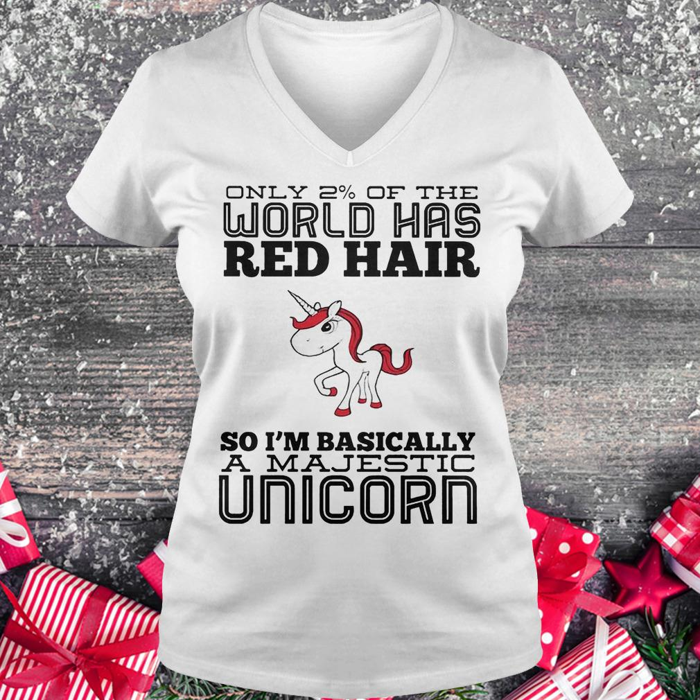 Only 2% of the world has red hair so basically i'm a majestic unicorn shirt Ladies V-Neck