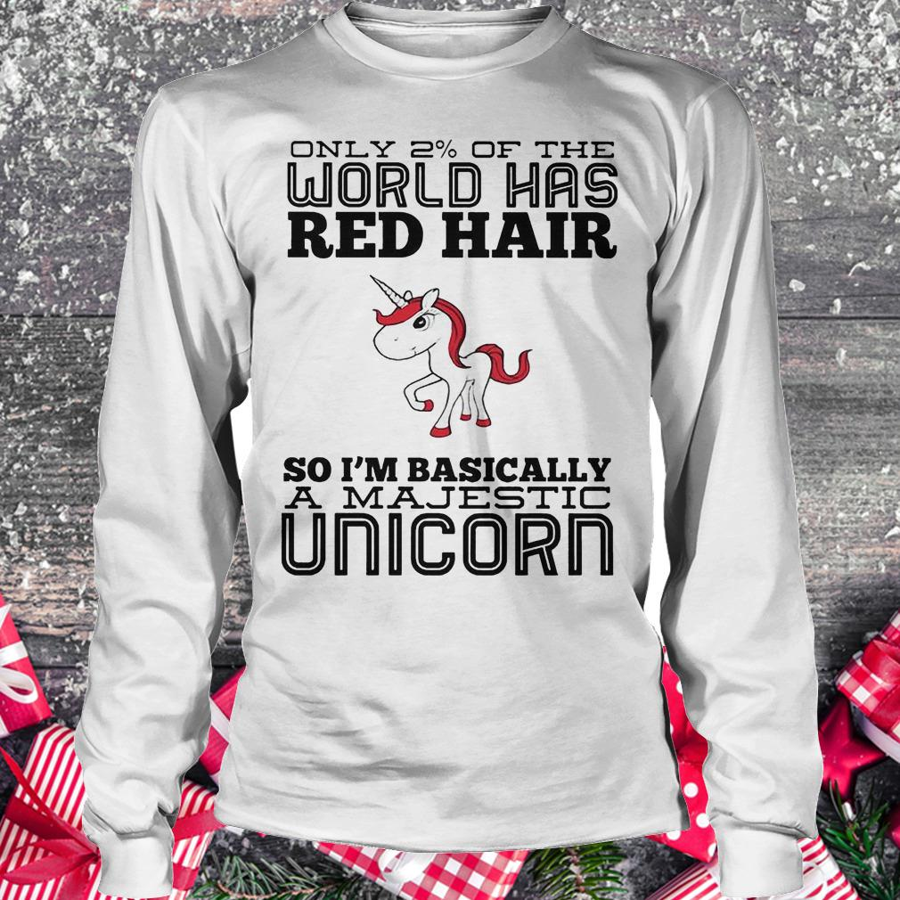Only 2% of the world has red hair so basically i'm a majestic unicorn shirt Longsleeve Tee Unisex