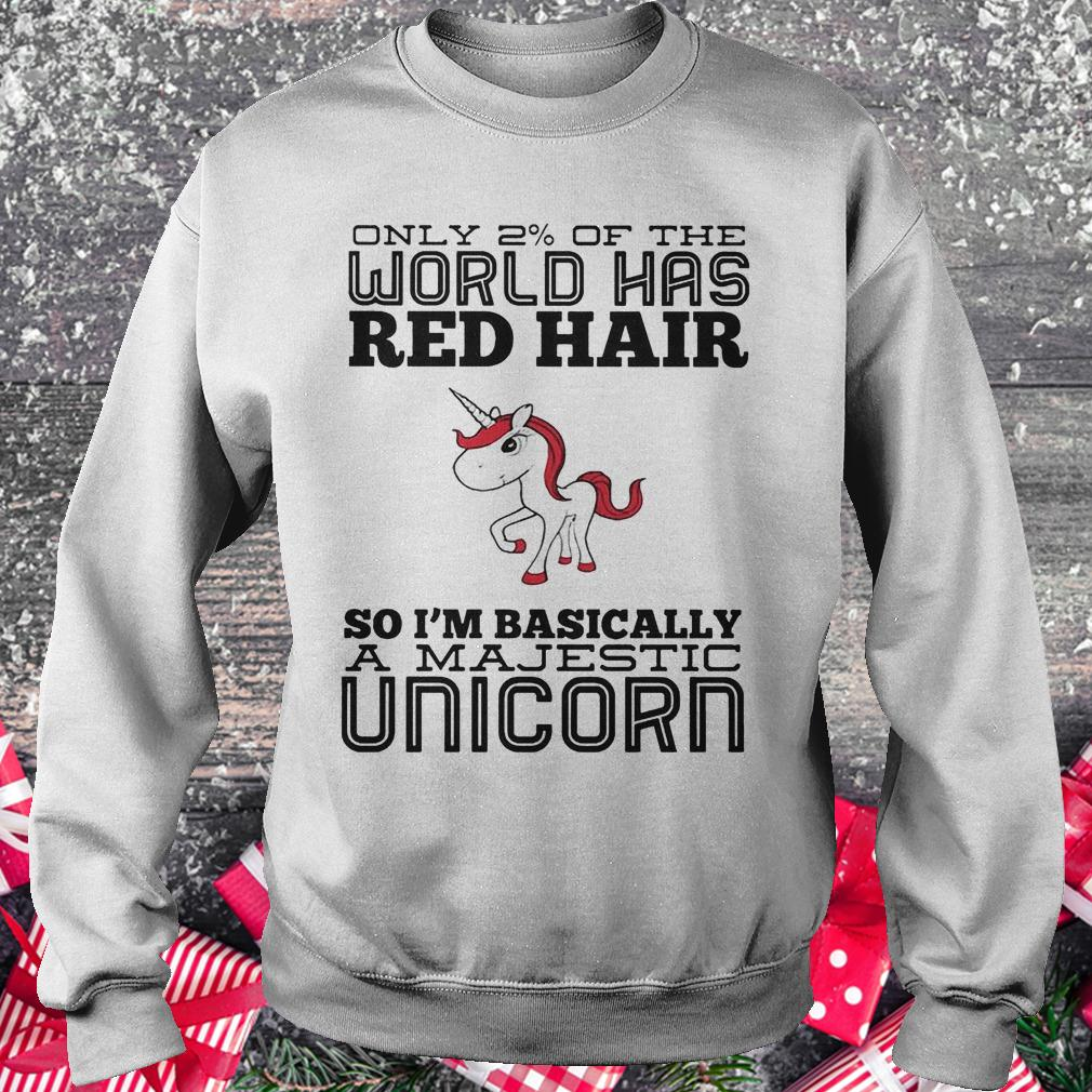 Only 2% of the world has red hair so basically i'm a majestic unicorn shirt Sweatshirt Unisex