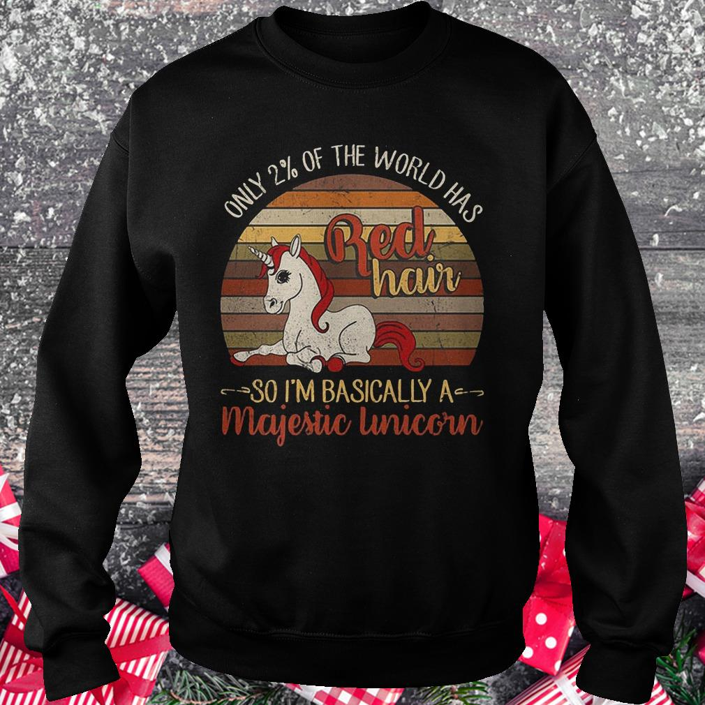 Only 2 of the world has red hair so i'm basically a majestic Unicorn shirt Sweatshirt Unisex