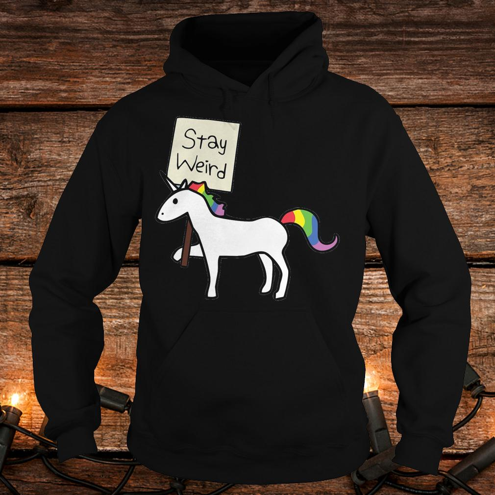 Stay Weird Unicorn shirt Hoodie