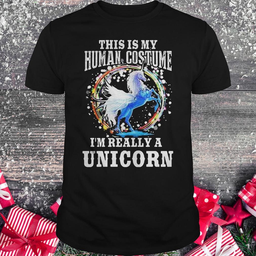 This is my human costume i'm really a unicorn shirt