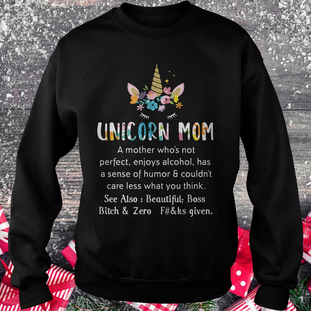 Unicorn mom a mother who's not perfect enjoys alcohol has a sense of shirt Sweatshirt Unisex