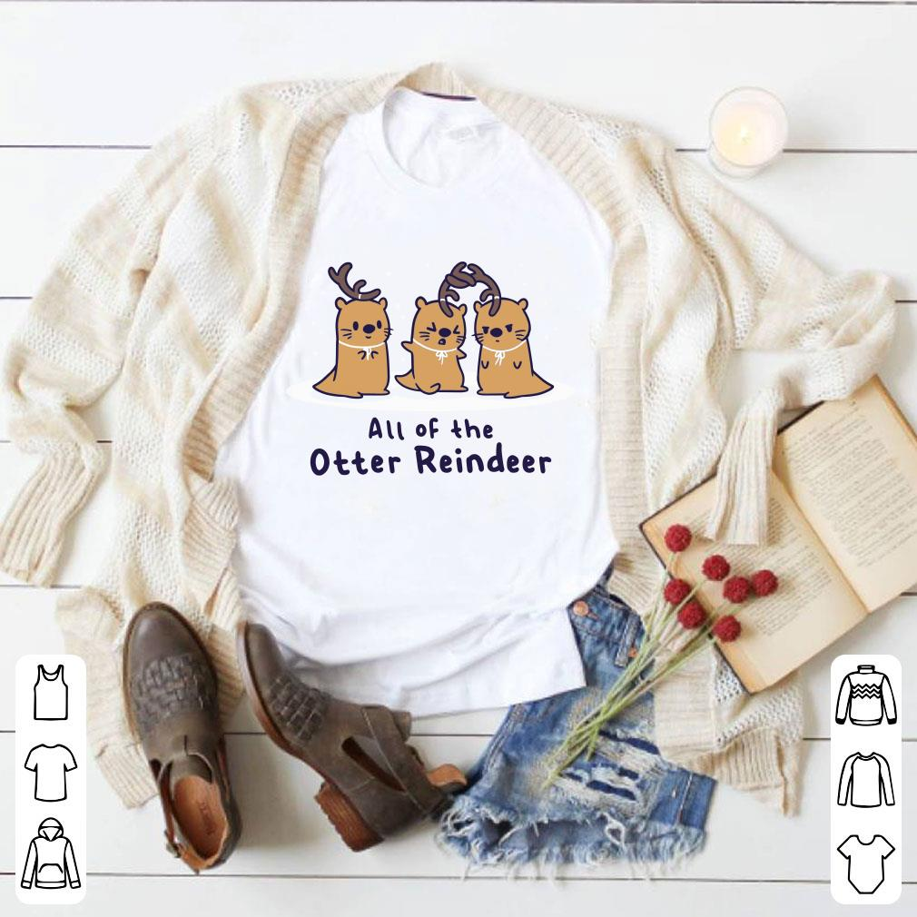 All of the otter reindeer shirt 1