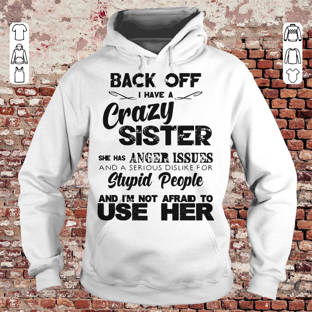 Back off I have a crazy sister she has Anger issues shirt Hoodie