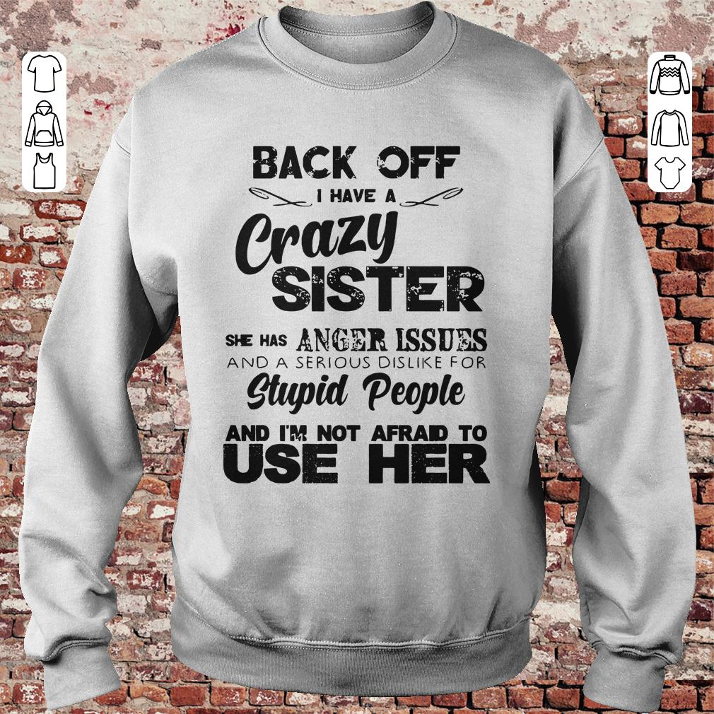 https://unicornshirts.net/images/2018/11/Back-off-I-have-a-crazy-sister-she-has-Anger-issues-shirt-Sweatshirt-Unisex.jpg