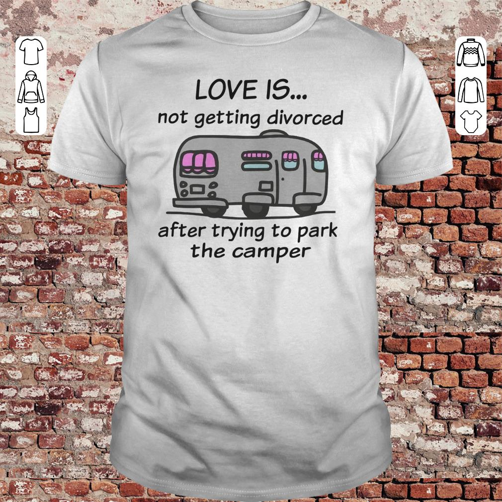 Camping love is not getting divorced after trying to park the camper shirt 1