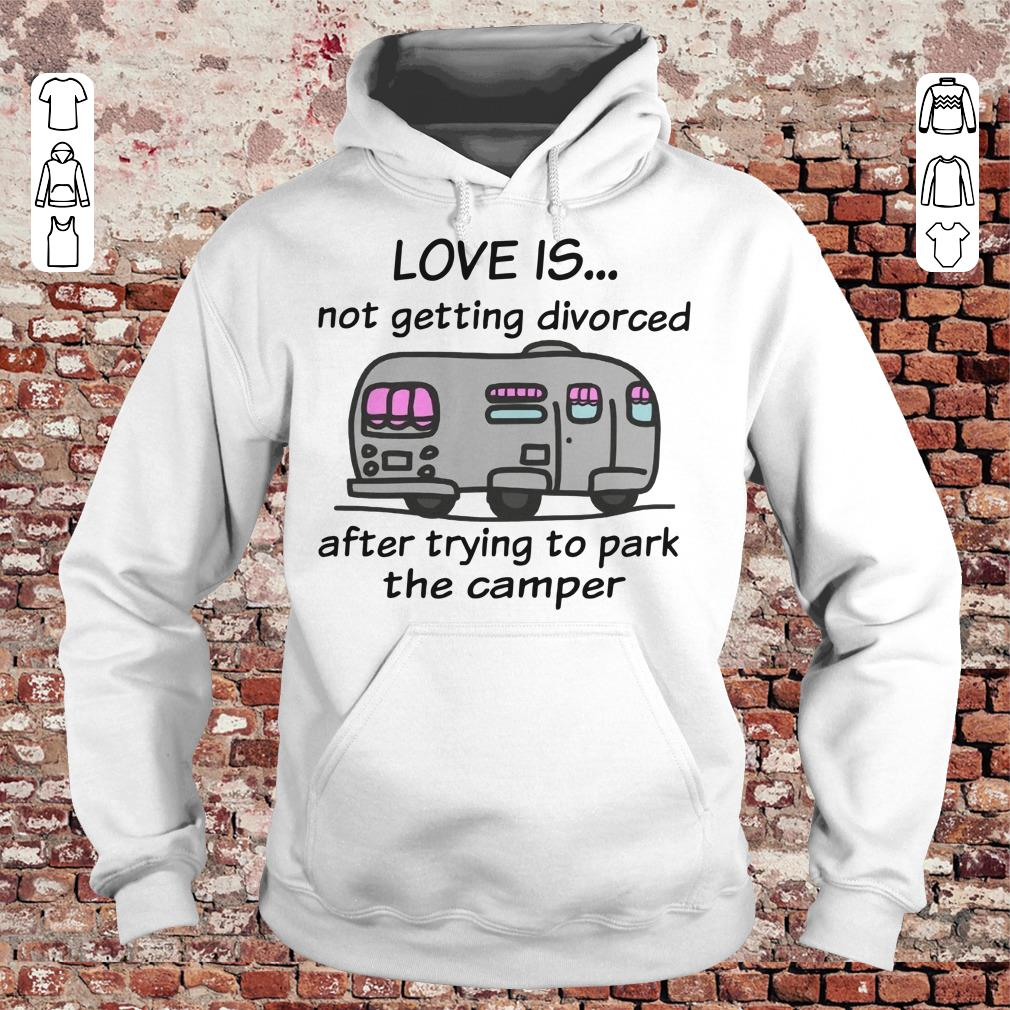 Camping love is not getting divorced after trying to park the camper shirt Hoodie