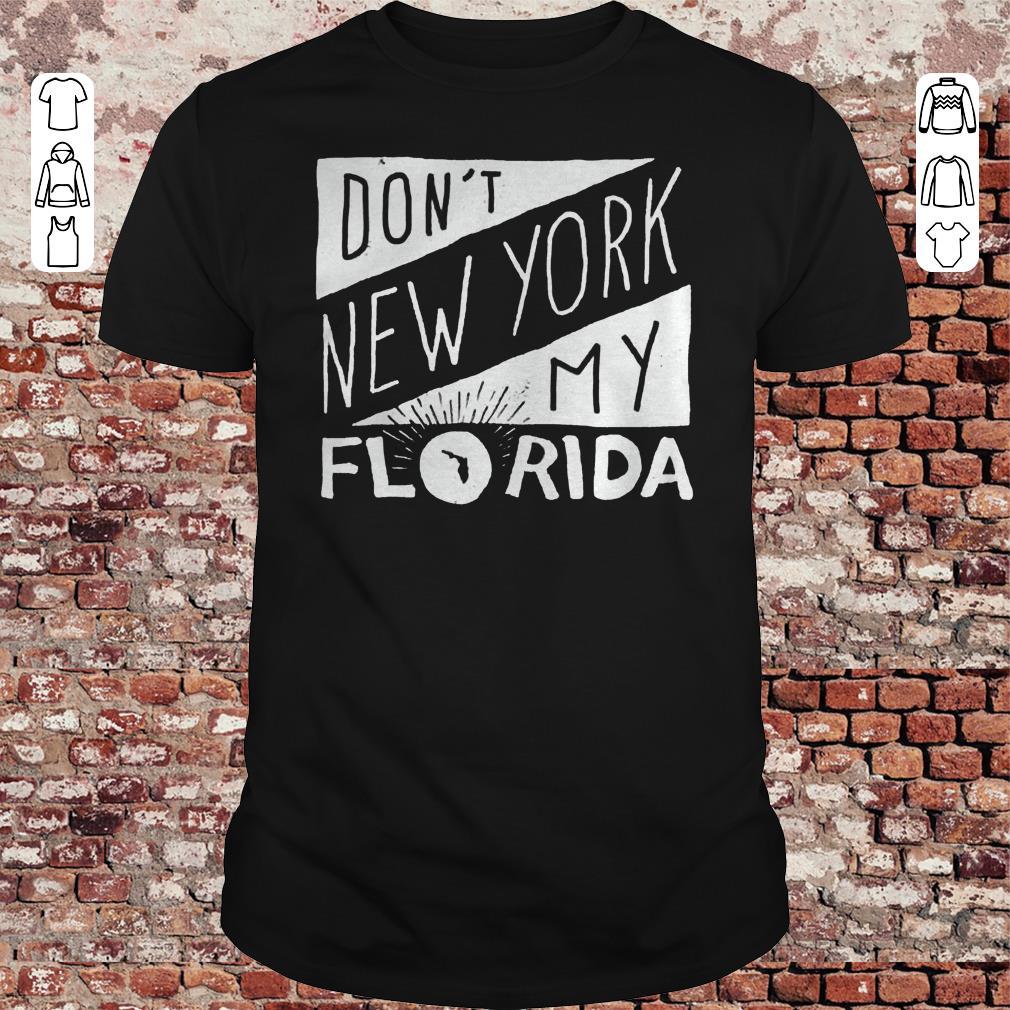 Don't New York My Florida Shirt