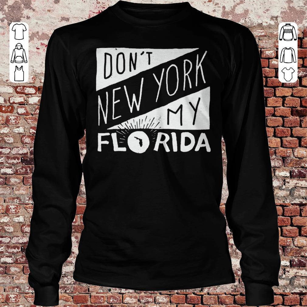 Don't New York My Florida Shirt Longsleeve Tee Unisex