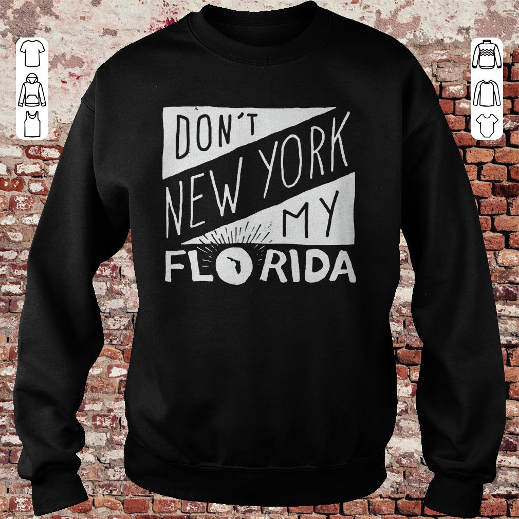 https://unicornshirts.net/images/2018/11/Don-t-New-York-My-Florida-Shirt-Sweatshirt-Unisex.jpg