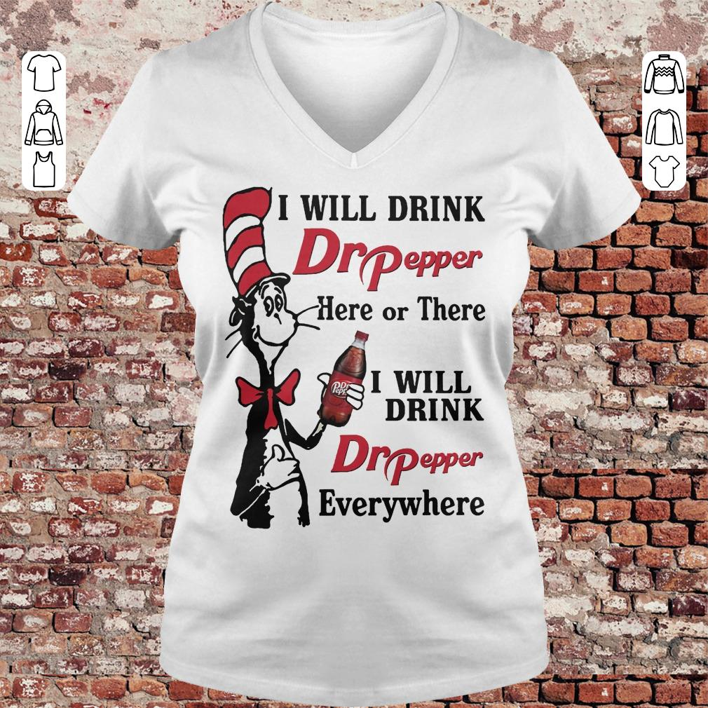 Dr Seuss I will drink Dr Pepper here or there I will drink Dr Pepper every whrere Shirt Ladies V-Neck