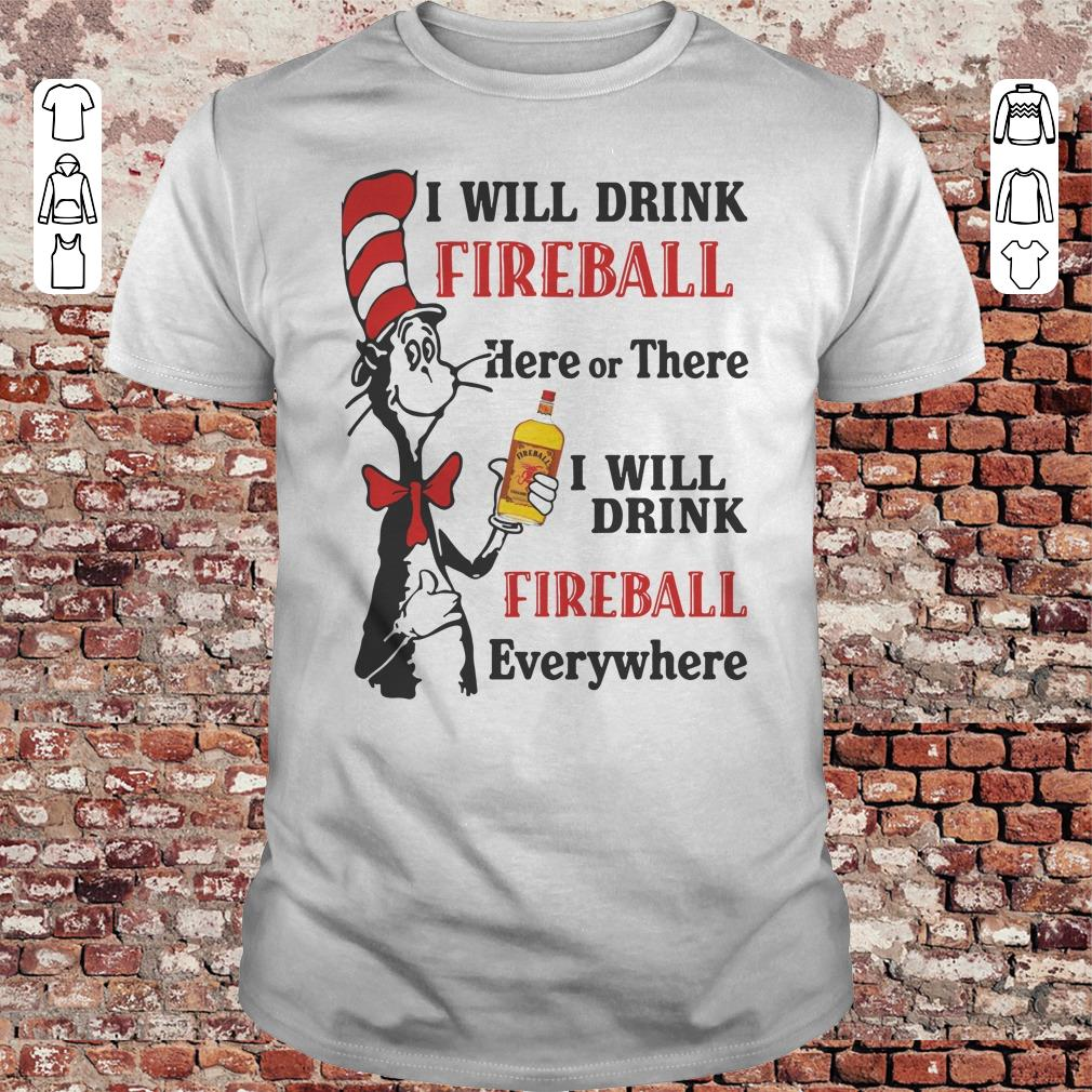 Dr Seuss I will drink Fireball Whiskey here or there shirt