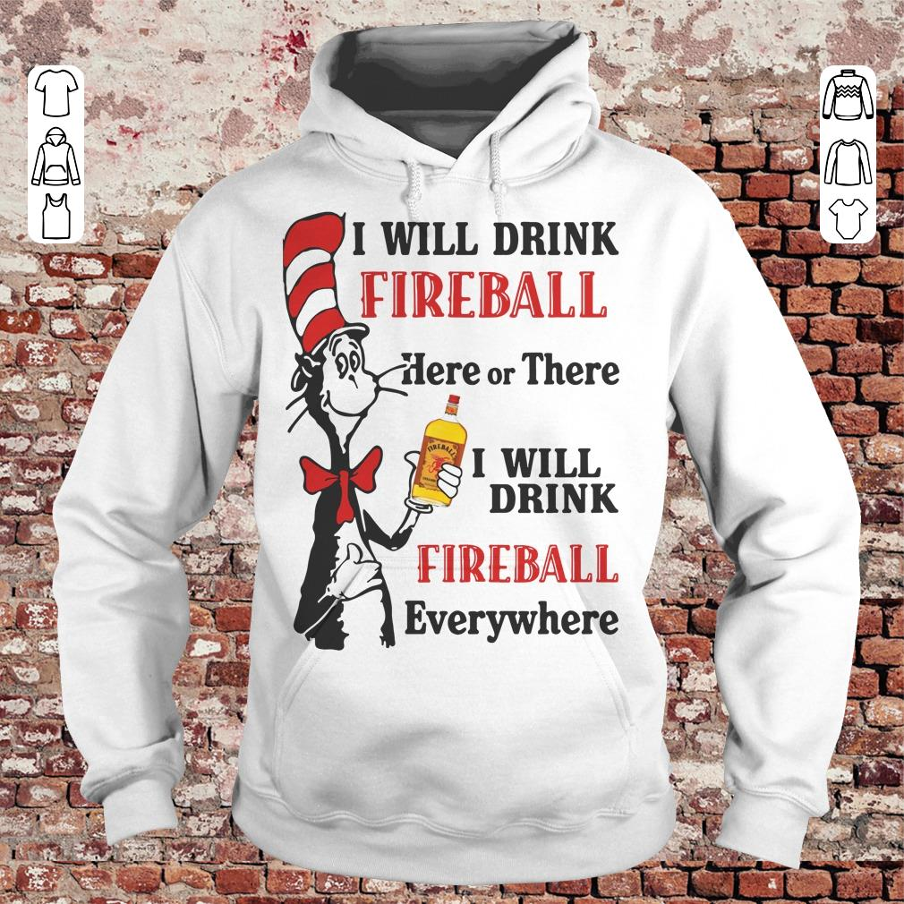 Dr Seuss I will drink Fireball Whiskey here or there shirt Hoodie