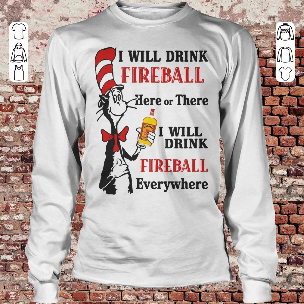 Dr Seuss I will drink Fireball Whiskey here or there shirt Longsleeve Tee Unisex