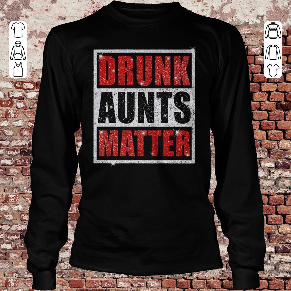 Drunk Aunts Matter Glitter shirt Longsleeve Tee Unisex