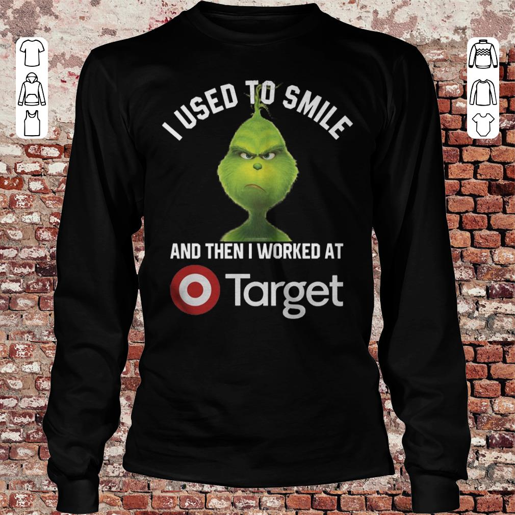 Grinch I used to smile and then i worked at Target shirt, sweater Longsleeve Tee Unisex