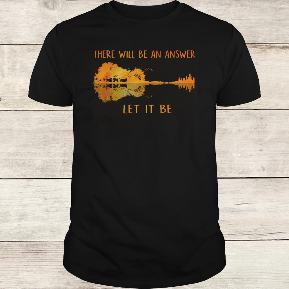 Guitar lake shadow Let it be there will be an answer shirt Classic Guys / Unisex Tee