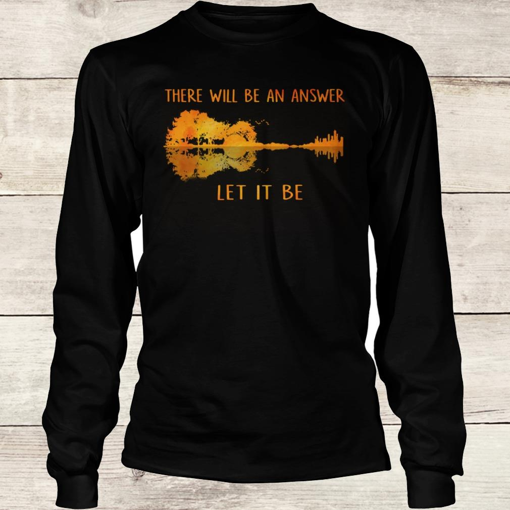 Guitar lake shadow Let it be there will be an answer shirt Longsleeve Tee Unisex