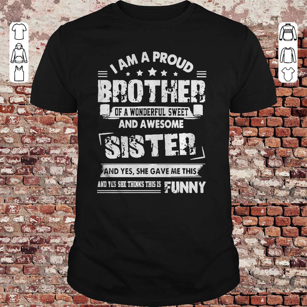 I am a proud brother of a wonderful sweet and awesome sister shirt