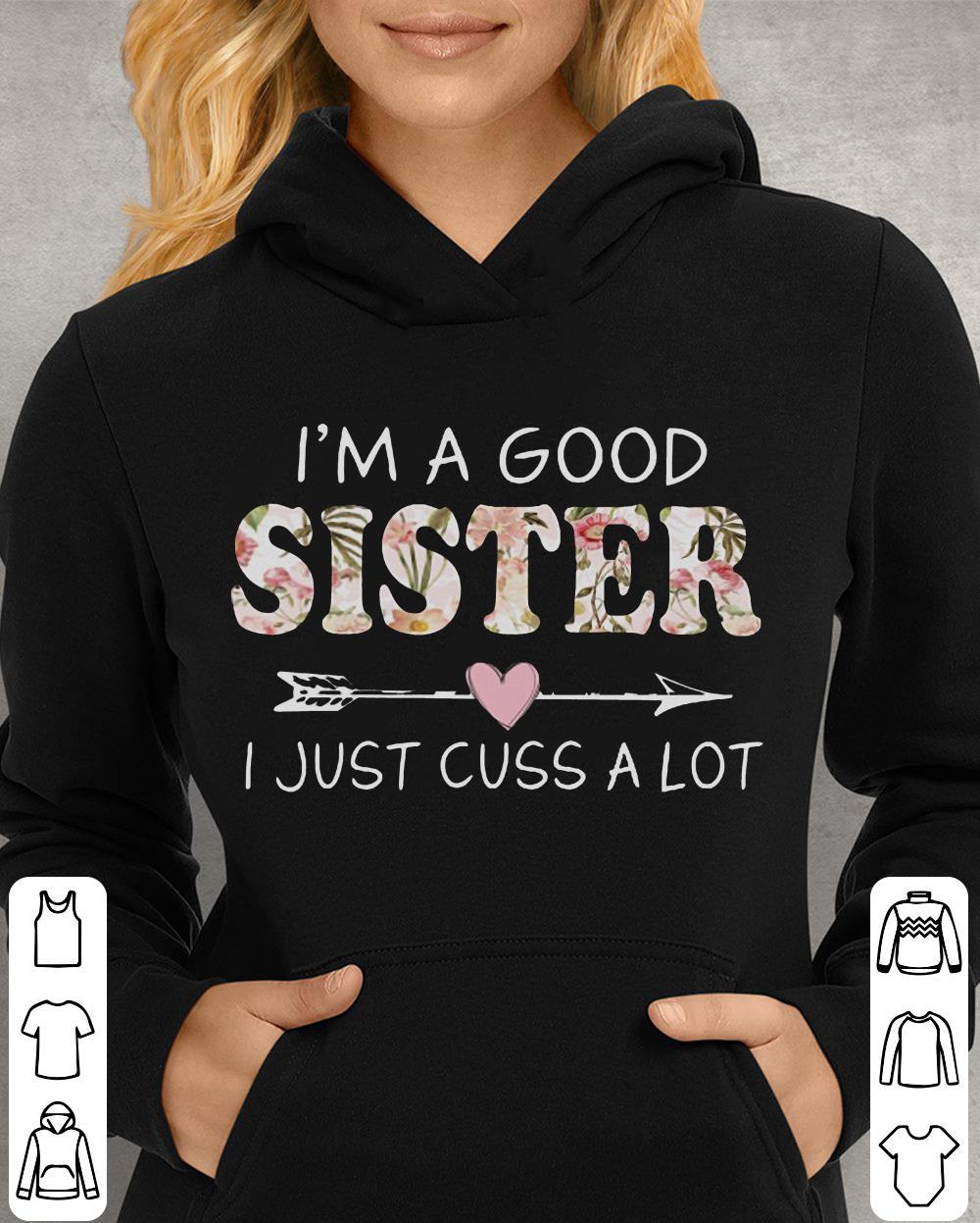 https://unicornshirts.net/images/2018/11/I-m-a-good-sister-I-just-cuss-a-lot-shirt_4.jpg
