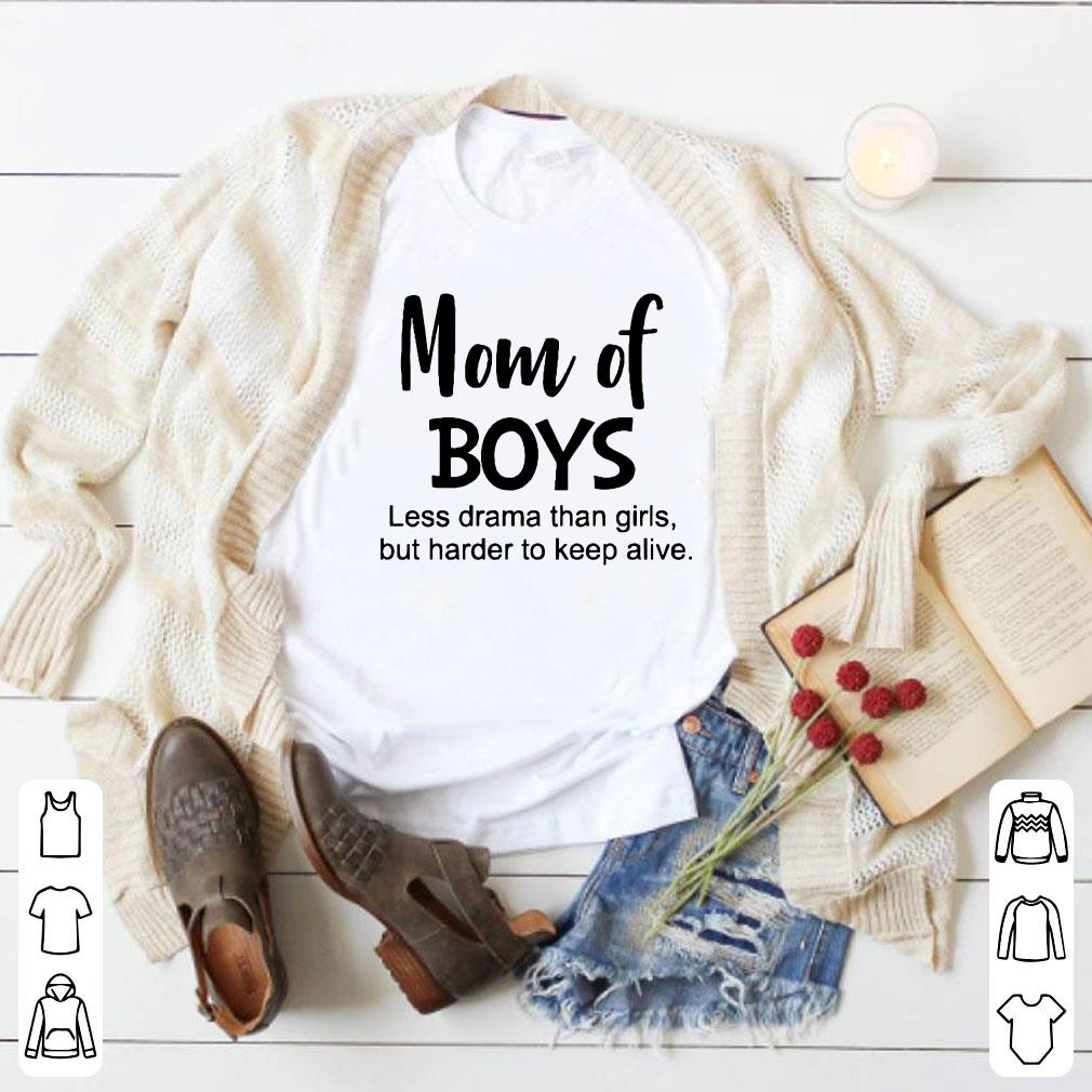 Mom of boys Less drama than firts but harder to keep alive shirt