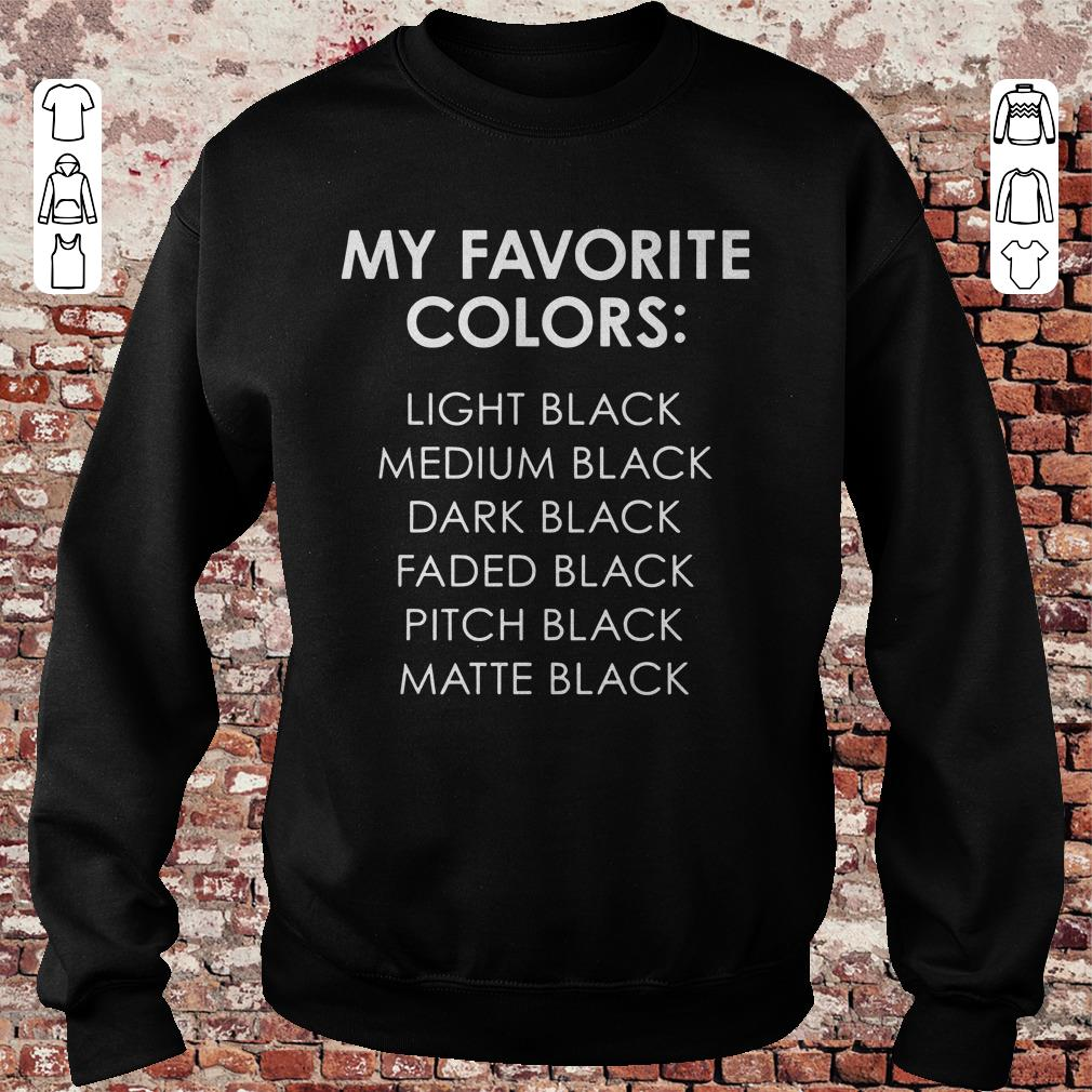 https://unicornshirts.net/images/2018/11/My-favorite-colors-light-black-medium-black-dark-black-faded-black-pitch-black-matte-black-shirt-Sweatshirt-Unisex.jpg