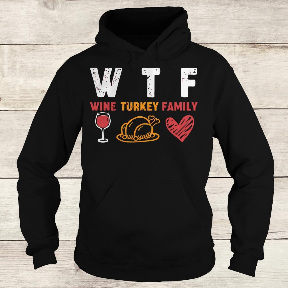 Official WTF wine turkey family shirt Hoodie