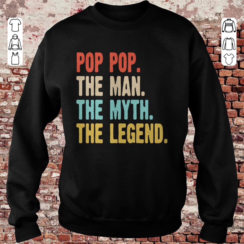 Pop pop the man the myth the legend shirt, sweater