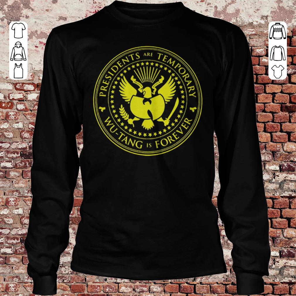 8e111cd2093 Presidents are Temporary Wu-Tang is Forever shirt Longsleeve Tee Unisex