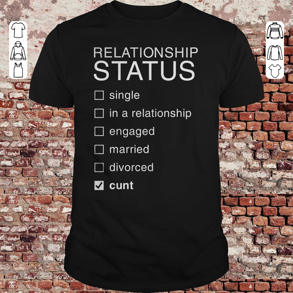 Relationship Status Cunt shirt