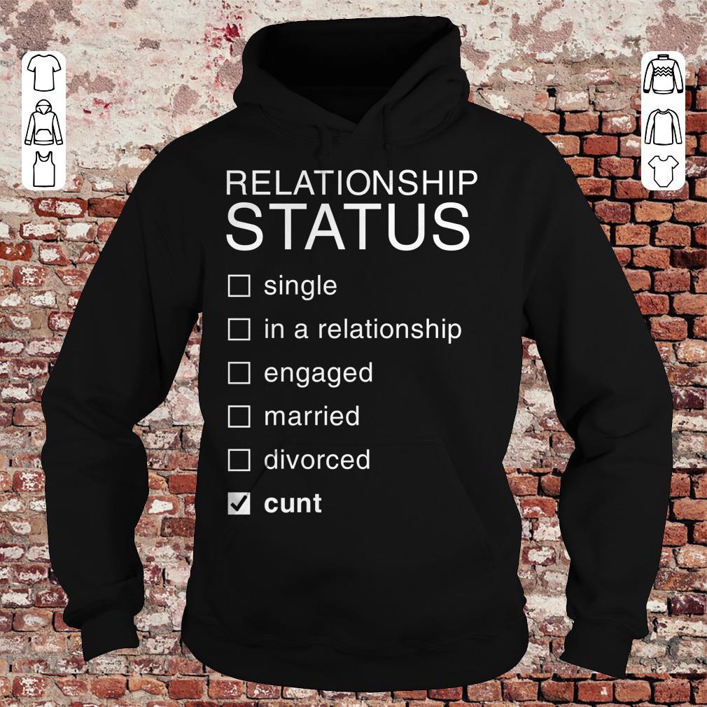 Relationship Status Cunt shirt Hoodie