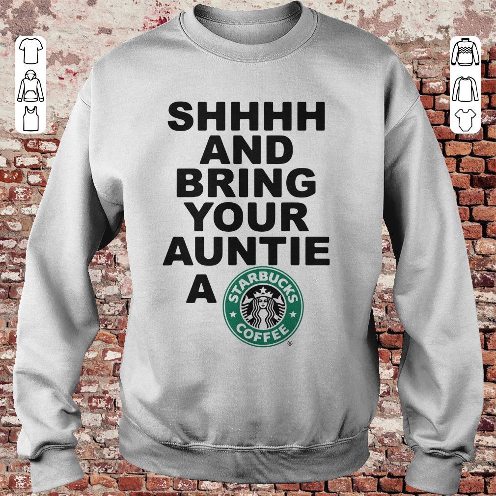 https://unicornshirts.net/images/2018/11/Shhhh-and-bring-your-auntie-a-Starbucks-coffee-shirt-Sweatshirt-Unisex.jpg